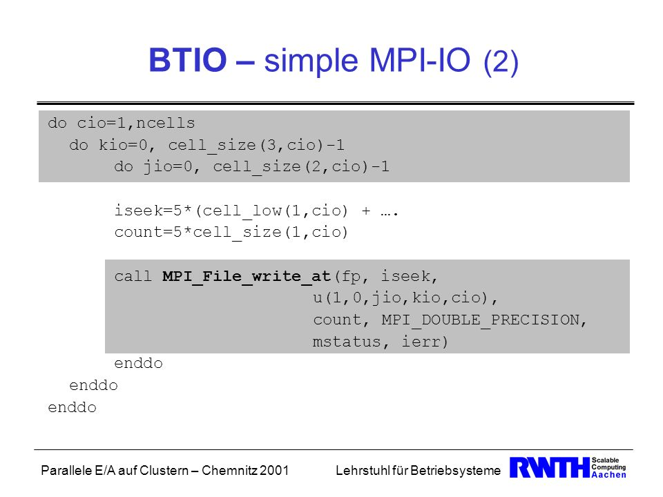 BTIO – simple MPI-IO (2) do cio=1,ncells do kio=0, cell_size(3,cio)-1