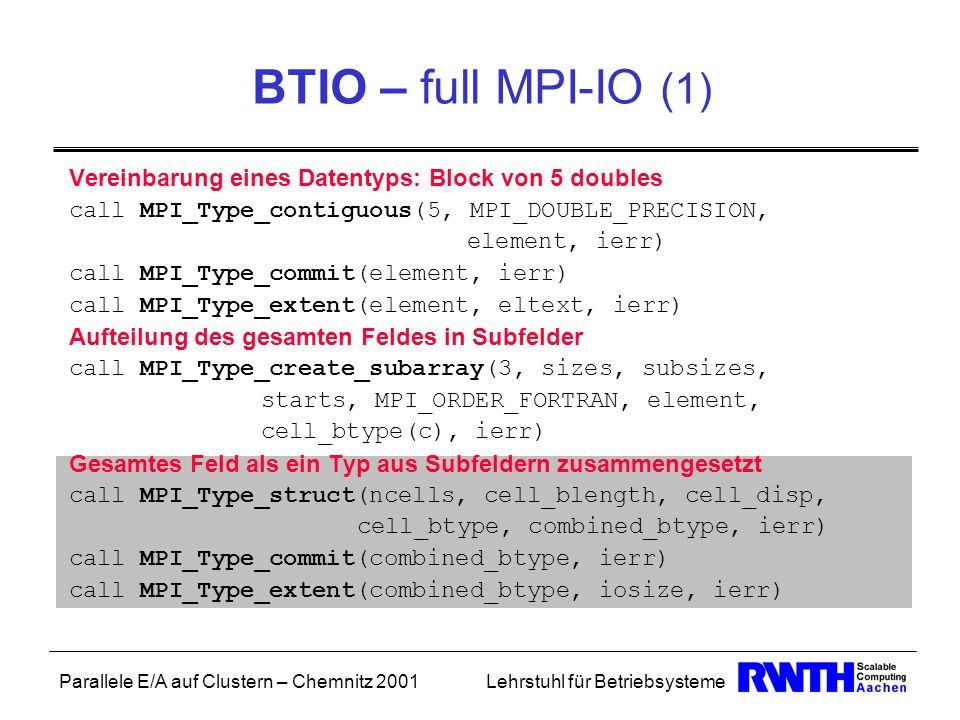 BTIO – full MPI-IO (1) Vereinbarung eines Datentyps: Block von 5 doubles. call MPI_Type_contiguous(5, MPI_DOUBLE_PRECISION,