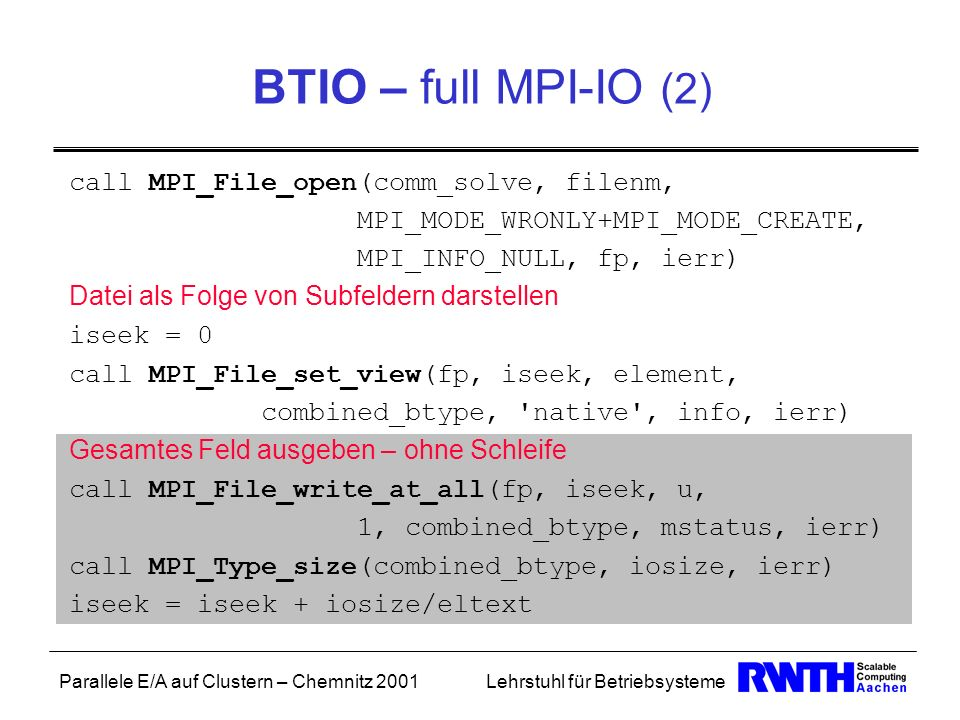 BTIO – full MPI-IO (2) call MPI_File_open(comm_solve, filenm,