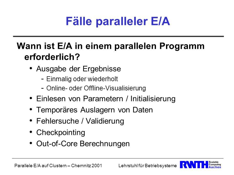 Fälle paralleler E/A Wann ist E/A in einem parallelen Programm erforderlich Ausgabe der Ergebnisse.
