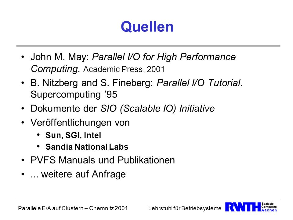 QuellenJohn M. May: Parallel I/O for High Performance Computing. Academic Press, 2001.