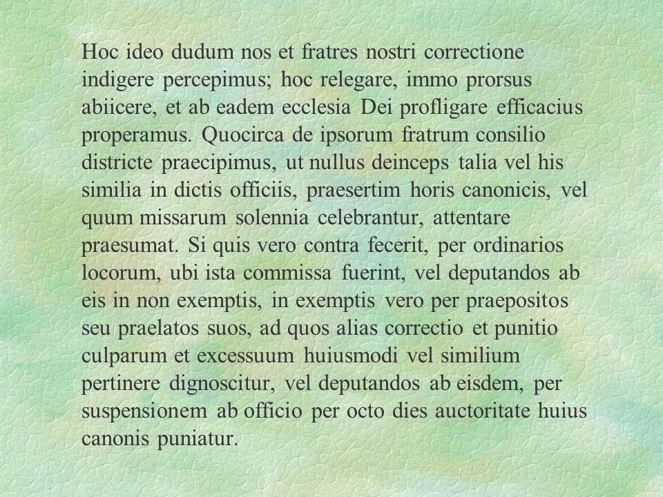 Hoc ideo dudum nos et fratres nostri correctione indigere percepimus; hoc relegare, immo prorsus abiicere, et ab eadem ecclesia Dei profligare efficacius properamus.