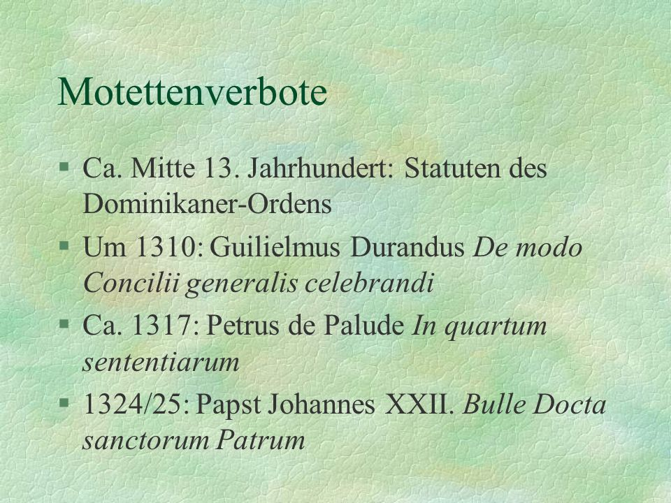 Motettenverbote Ca. Mitte 13. Jahrhundert: Statuten des Dominikaner-Ordens. Um 1310: Guilielmus Durandus De modo Concilii generalis celebrandi.