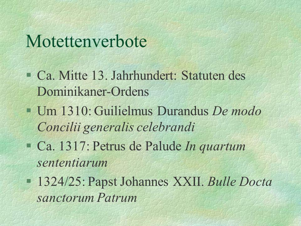 MotettenverboteCa. Mitte 13. Jahrhundert: Statuten des Dominikaner-Ordens. Um 1310: Guilielmus Durandus De modo Concilii generalis celebrandi.