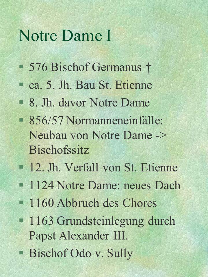 Notre Dame I 576 Bischof Germanus † ca. 5. Jh. Bau St. Etienne