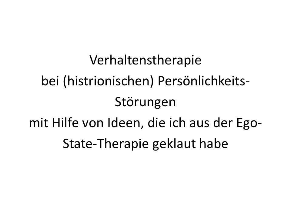Verhaltenstherapie bei (histrionischen) Persönlichkeits- Störungen mit Hilfe von Ideen, die ich aus der Ego-State-Therapie geklaut habe
