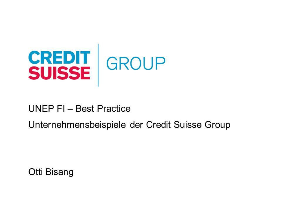 UNEP FI – Best Practice Unternehmensbeispiele der Credit Suisse Group Otti Bisang