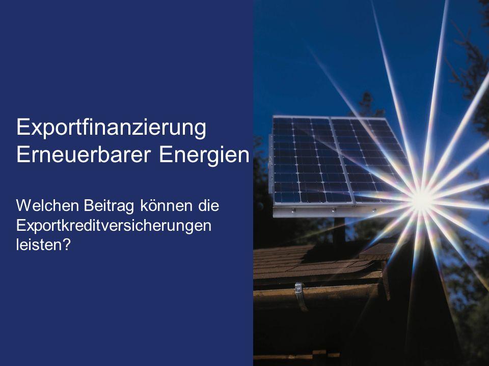 Exportfinanzierung Erneuerbarer Energien Welchen Beitrag können die Exportkreditversicherungen leisten