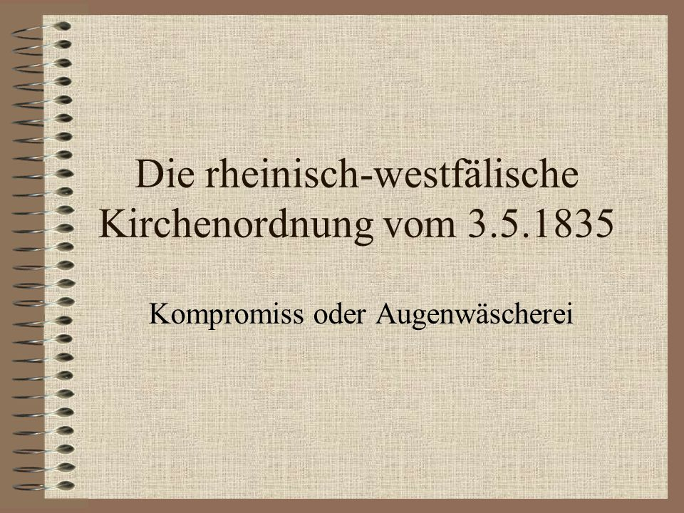 Die rheinisch-westfälische Kirchenordnung vom 3.5.1835