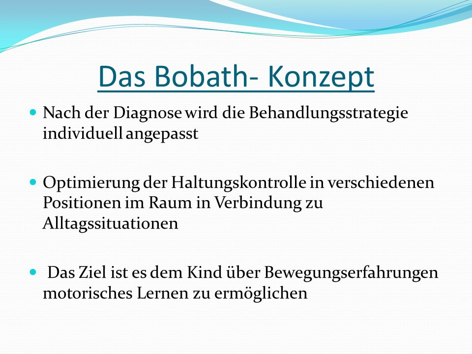 Das Bobath- Konzept Nach der Diagnose wird die Behandlungsstrategie individuell angepasst.