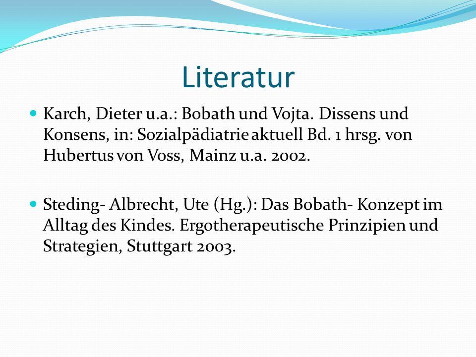 Literatur Karch, Dieter u.a.: Bobath und Vojta. Dissens und Konsens, in: Sozialpädiatrie aktuell Bd. 1 hrsg. von Hubertus von Voss, Mainz u.a. 2002.