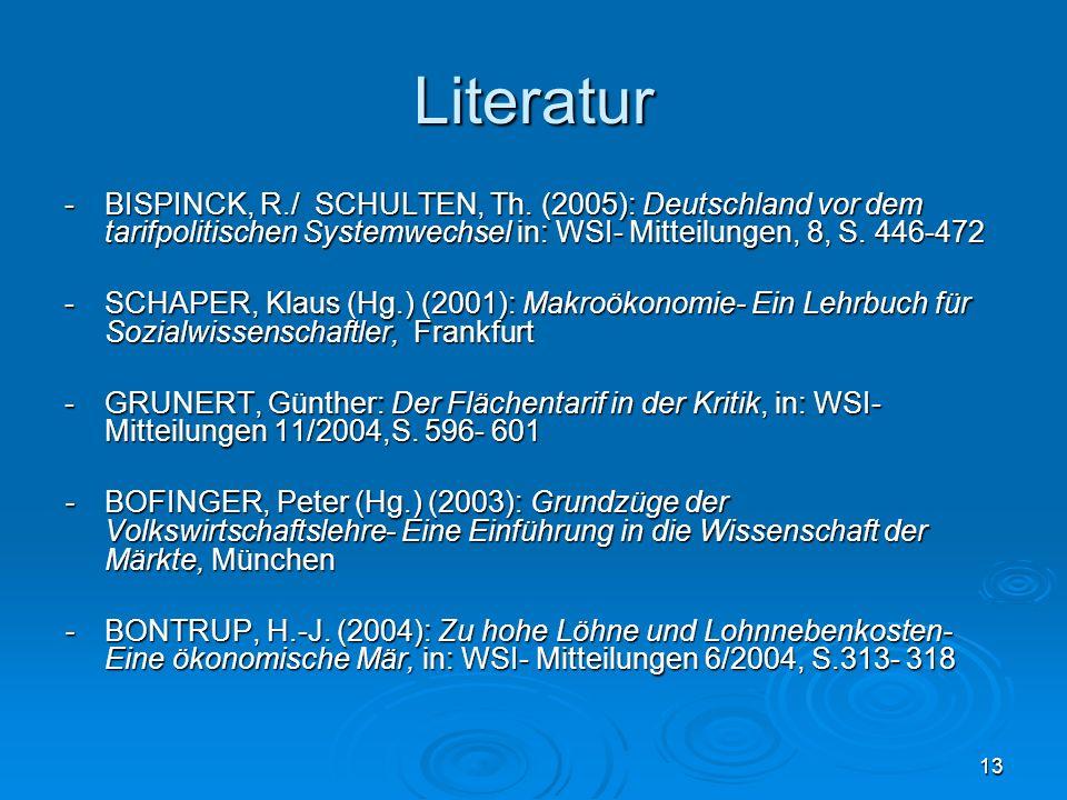 Literatur - BISPINCK, R./ SCHULTEN, Th. (2005): Deutschland vor dem tarifpolitischen Systemwechsel in: WSI- Mitteilungen, 8, S. 446-472.