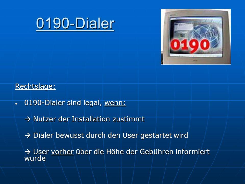 0190-Dialer Rechtslage: 0190-Dialer sind legal, wenn: