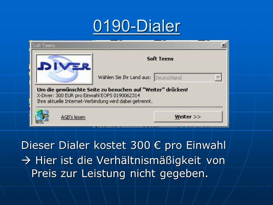 0190-Dialer Dieser Dialer kostet 300 € pro Einwahl