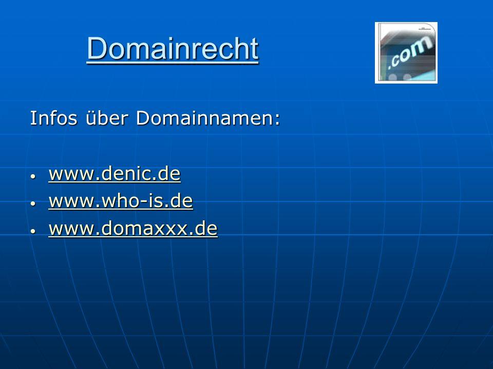 Domainrecht Infos über Domainnamen: www.denic.de www.who-is.de