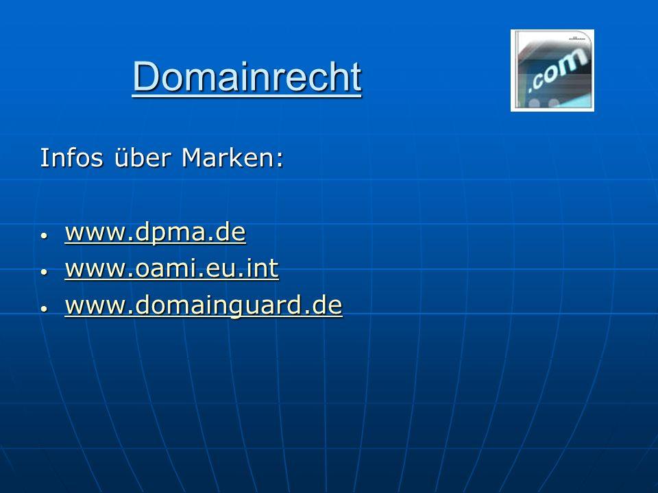 Domainrecht Infos über Marken: www.dpma.de www.oami.eu.int