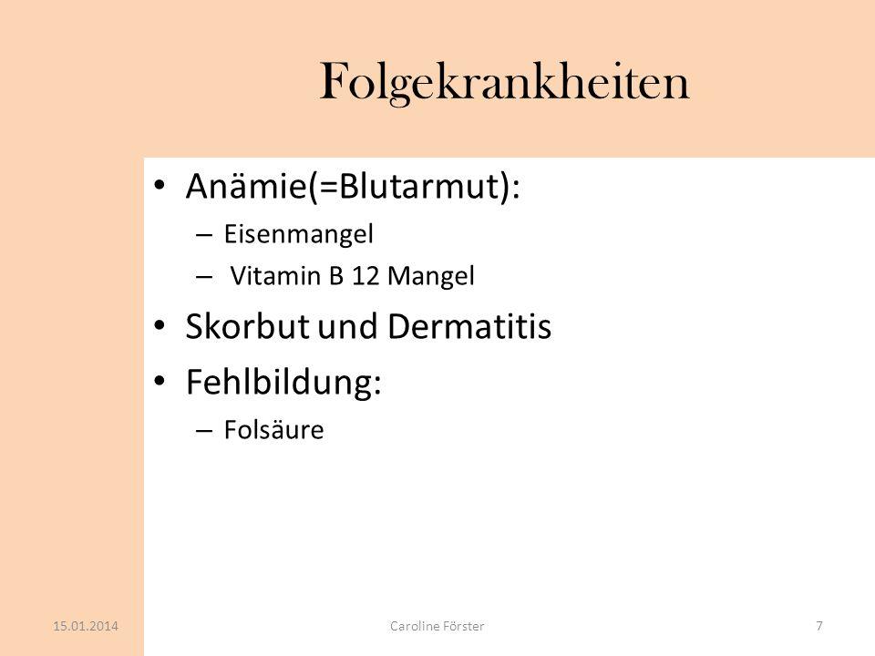 Folgekrankheiten Anämie(=Blutarmut): Skorbut und Dermatitis