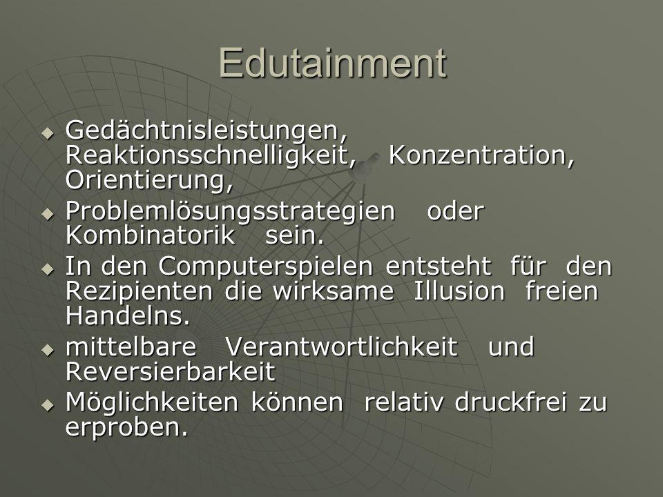 Edutainment Gedächtnisleistungen, Reaktionsschnelligkeit, Konzentration, Orientierung, Problemlösungsstrategien oder Kombinatorik sein.