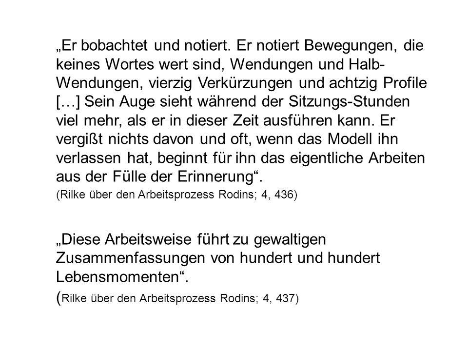 (Rilke über den Arbeitsprozess Rodins; 4, 437)