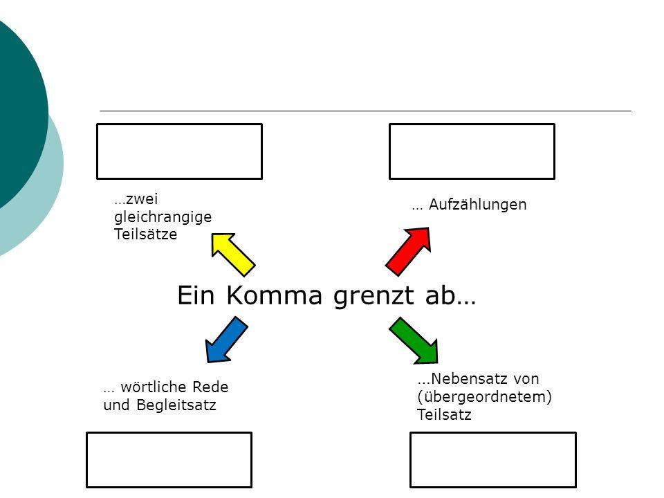 Ein Komma grenzt ab… …Nebensatz von (übergeordnetem) Teilsatz