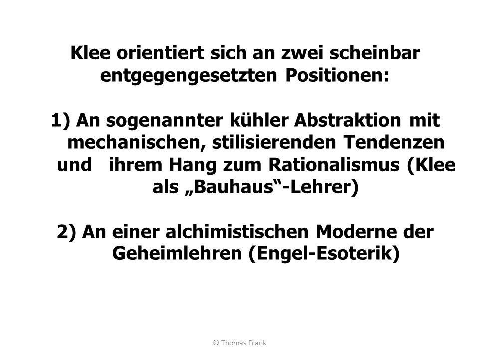 """Klee orientiert sich an zwei scheinbar entgegengesetzten Positionen: 1) An sogenannter kühler Abstraktion mit mechanischen, stilisierenden Tendenzen und ihrem Hang zum Rationalismus (Klee als """"Bauhaus -Lehrer) 2) An einer alchimistischen Moderne der Geheimlehren (Engel-Esoterik)"""