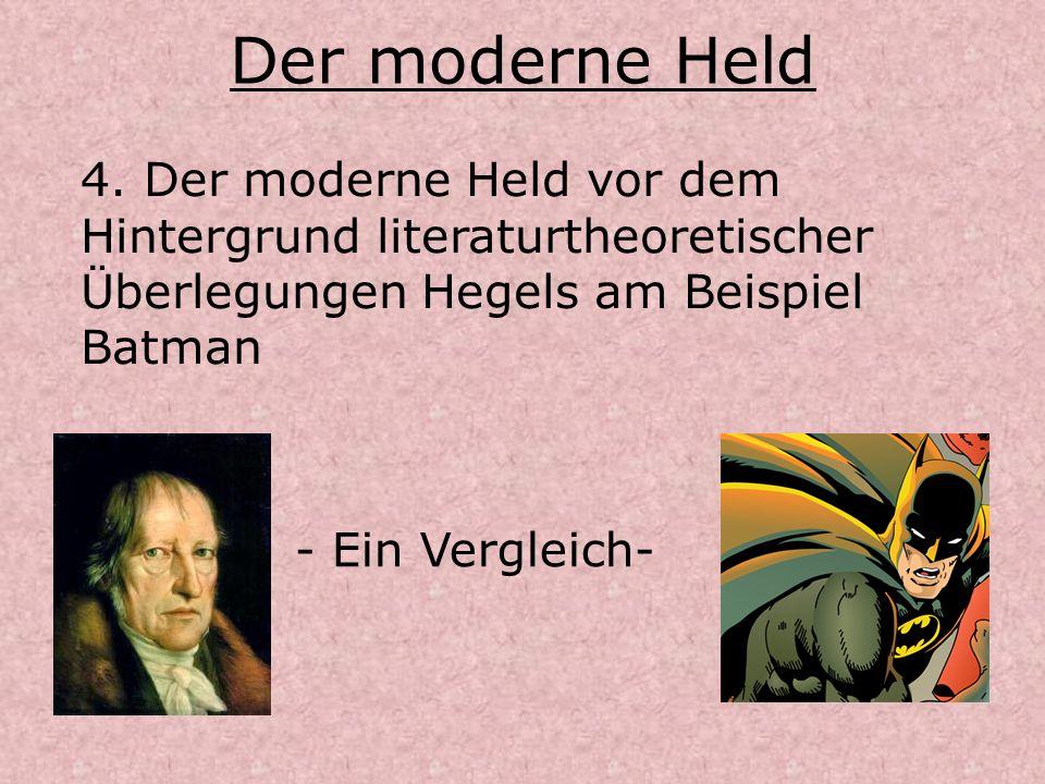 Der moderne Held 4. Der moderne Held vor dem Hintergrund literaturtheoretischer Überlegungen Hegels am Beispiel Batman.