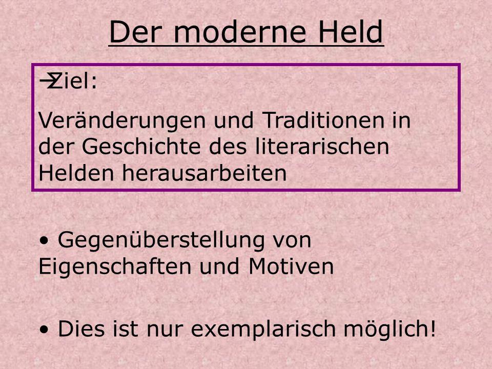 Der moderne HeldZiel: Veränderungen und Traditionen in der Geschichte des literarischen Helden herausarbeiten.