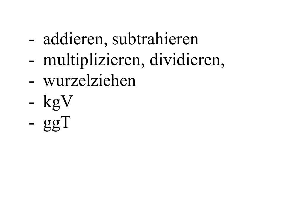 - addieren, subtrahieren - multiplizieren, dividieren, - wurzelziehen - kgV - ggT