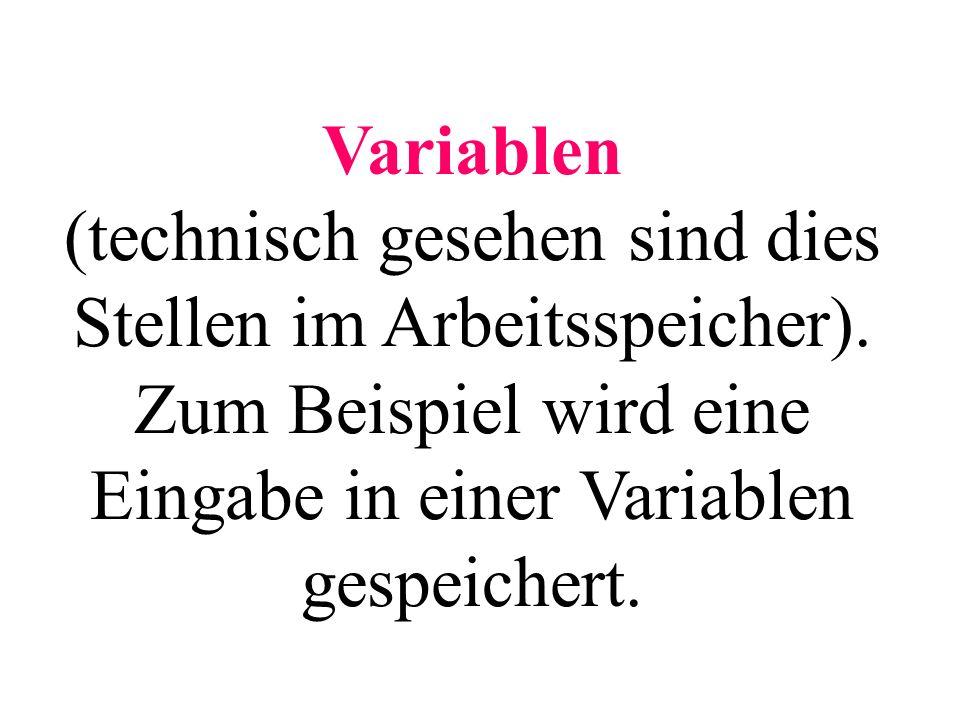 Variablen (technisch gesehen sind dies Stellen im Arbeitsspeicher)