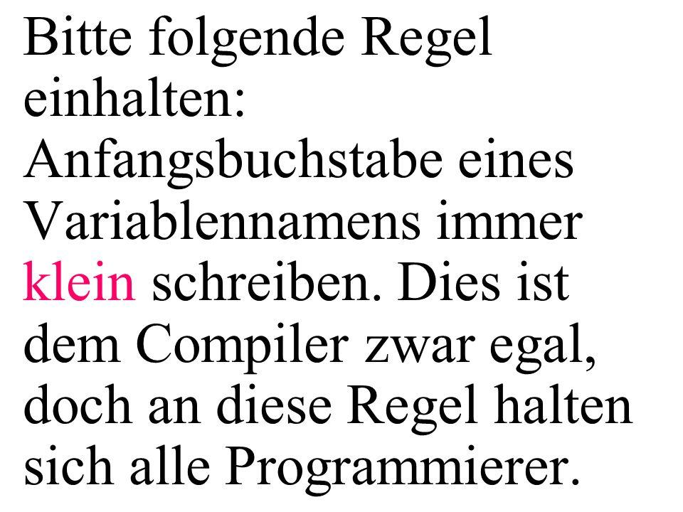 Bitte folgende Regel einhalten: Anfangsbuchstabe eines Variablennamens immer klein schreiben. Dies ist dem Compiler zwar egal, doch an diese Regel halten sich alle Programmierer.