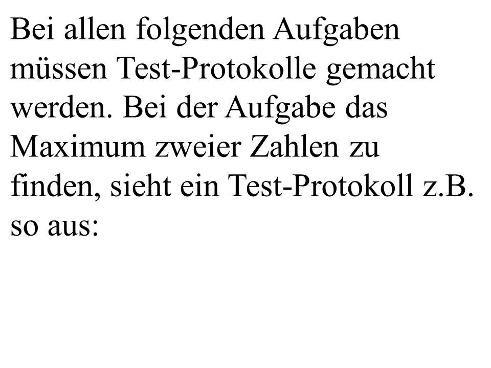 Bei allen folgenden Aufgaben müssen Test-Protokolle gemacht werden