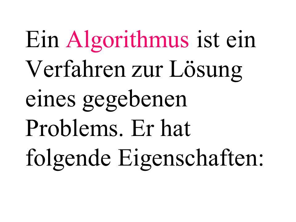Ein Algorithmus ist ein Verfahren zur Lösung eines gegebenen Problems