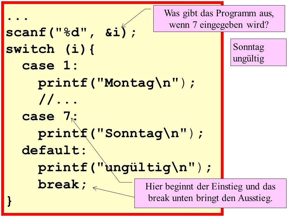 scanf( %d , &i); switch (i){ case 1: printf( Montag\n ); //