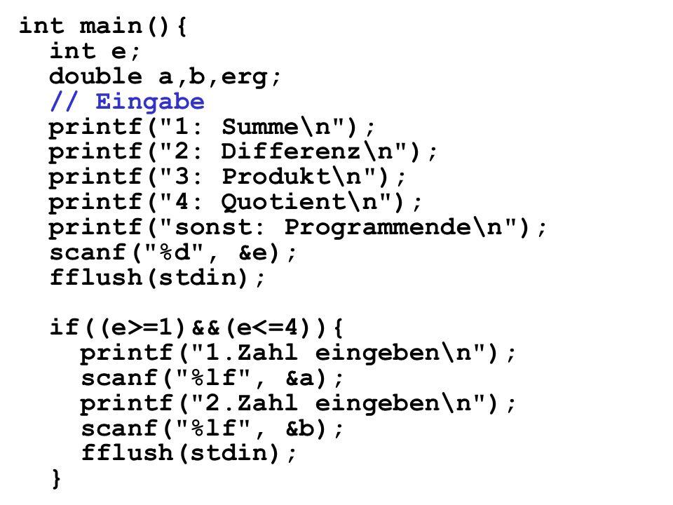 int main(){ int e; double a,b,erg; // Eingabe. printf( 1: Summe\n ); printf( 2: Differenz\n ); printf( 3: Produkt\n );