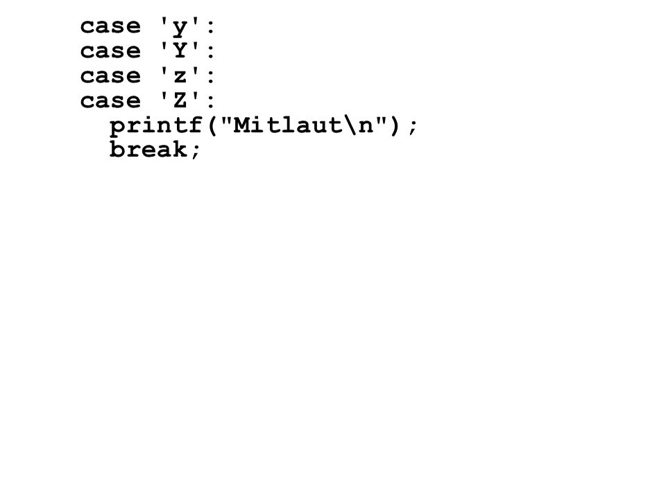 case y : case Y : case z : case Z : printf( Mitlaut\n ); break;