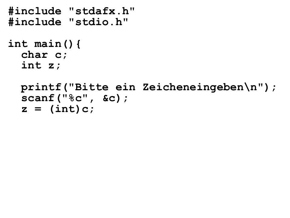 #include stdafx.h #include stdio.h int main(){ char c; int z; printf( Bitte ein Zeicheneingeben\n );