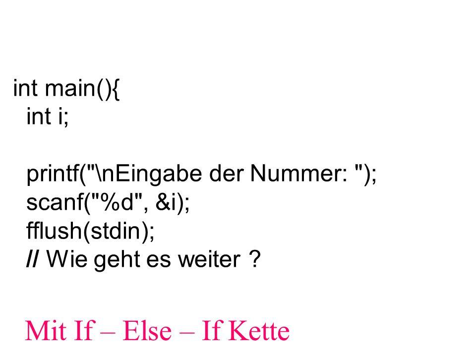 int main(){ int i; printf( \nEingabe der Nummer: ); scanf( %d , &i); fflush(stdin); // Wie geht es weiter