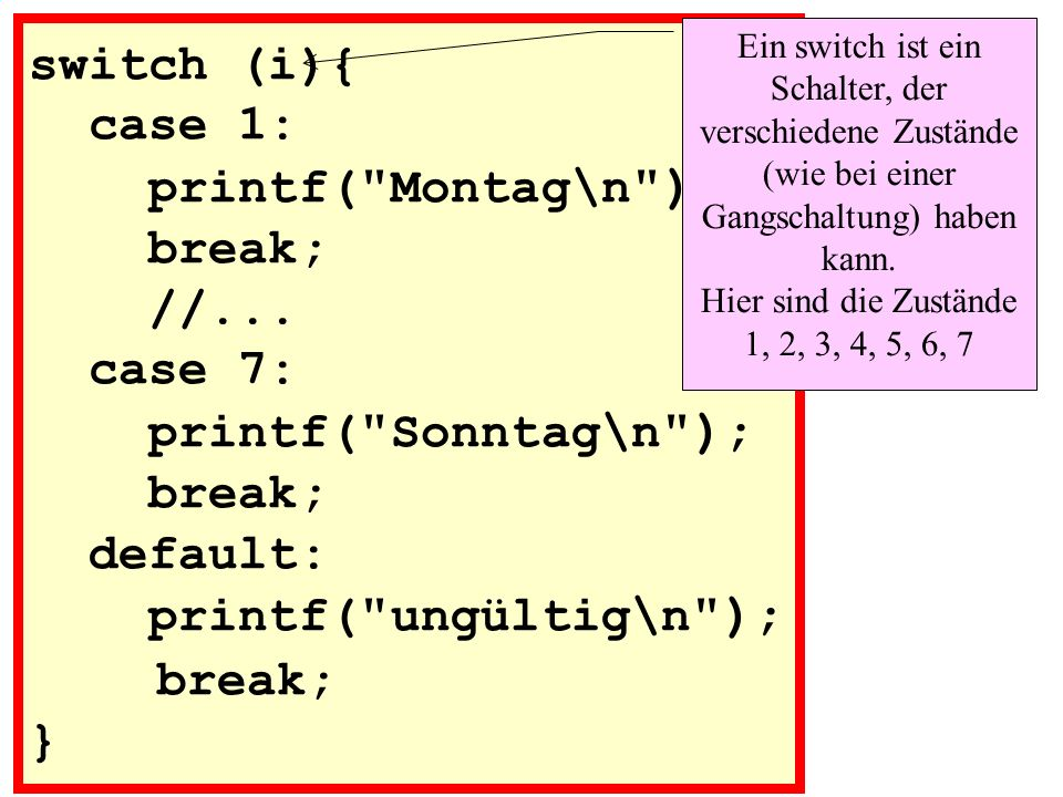 switch (i){ case 1: printf( Montag\n ); break; //