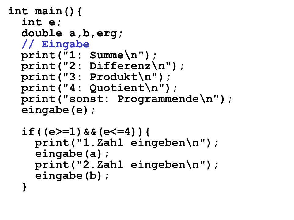 int main(){ int e; double a,b,erg; // Eingabe. print( 1: Summe\n ); print( 2: Differenz\n ); print( 3: Produkt\n );