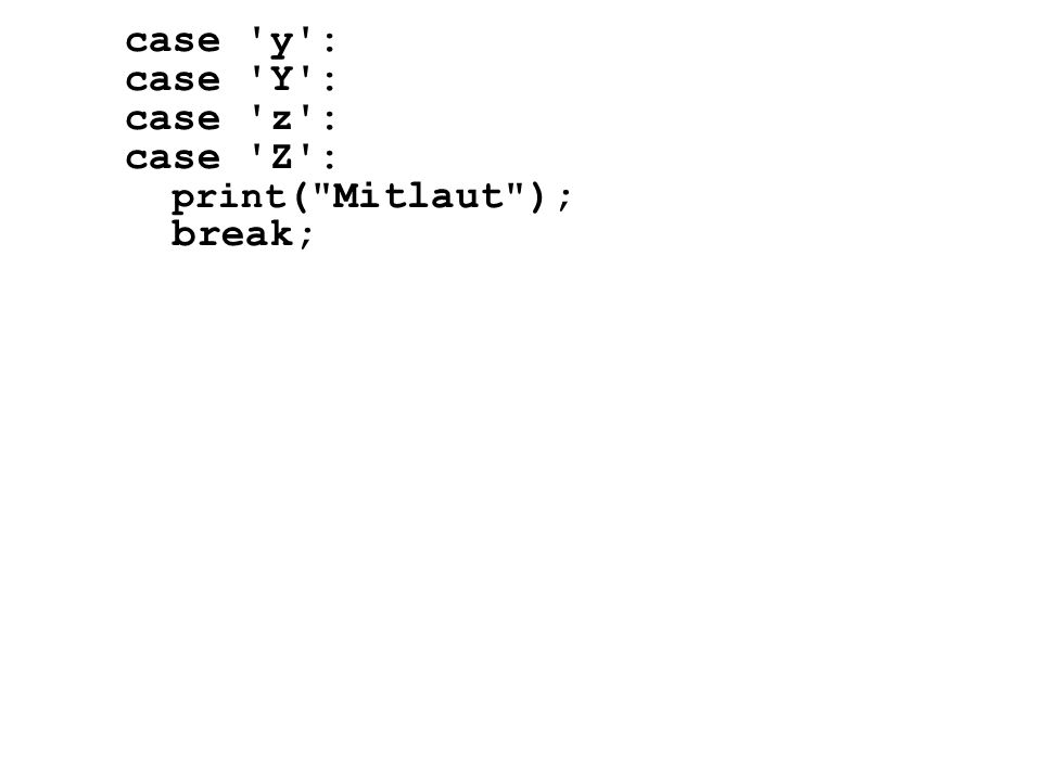case y : case Y : case z : case Z : print( Mitlaut ); break;