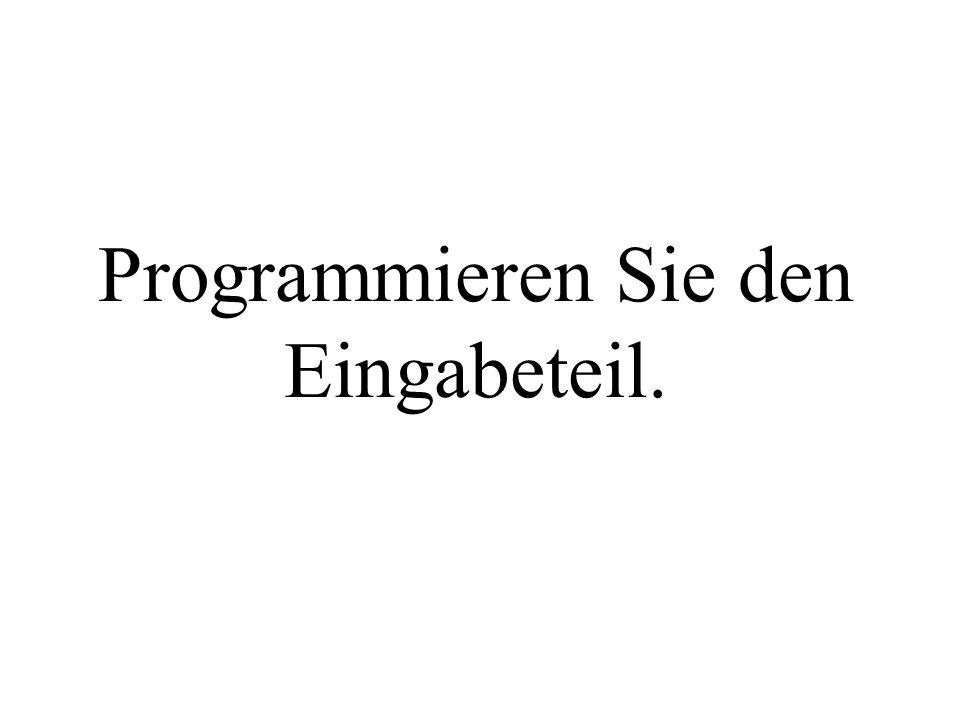 Programmieren Sie den Eingabeteil.