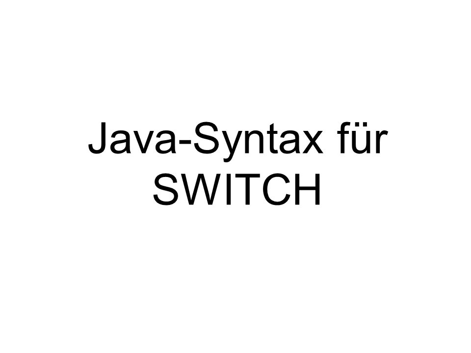 Java-Syntax für SWITCH