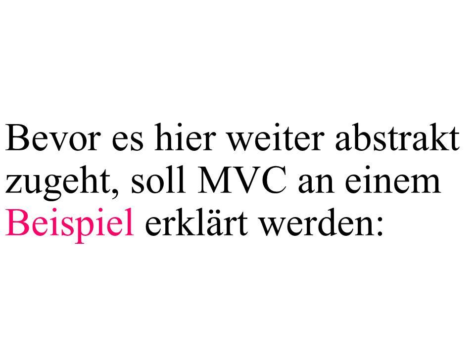 Bevor es hier weiter abstrakt zugeht, soll MVC an einem Beispiel erklärt werden: