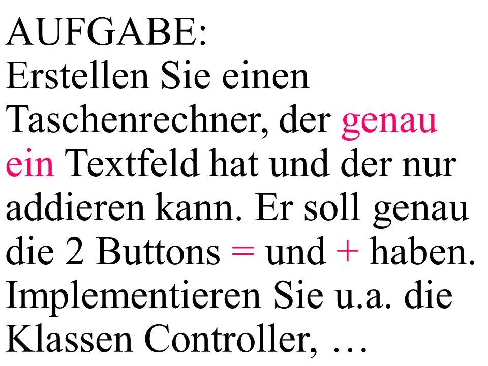 AUFGABE: Erstellen Sie einen Taschenrechner, der genau ein Textfeld hat und der nur addieren kann.