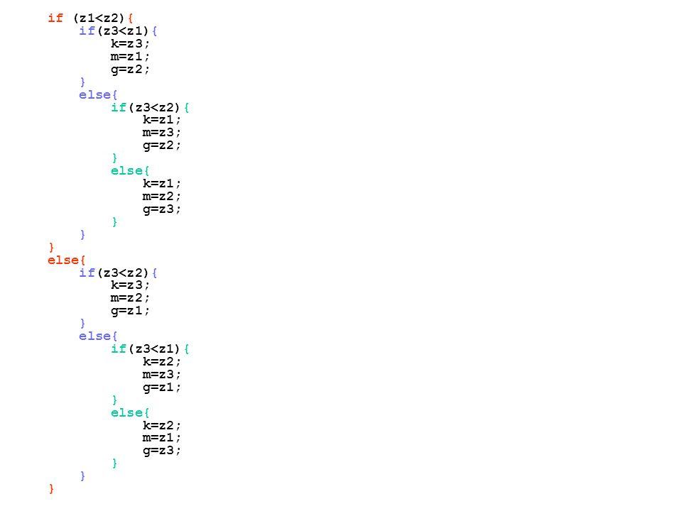 if (z1<z2){ if(z3<z1){ k=z3; m=z1; g=z2; } else{ if(z3<z2){