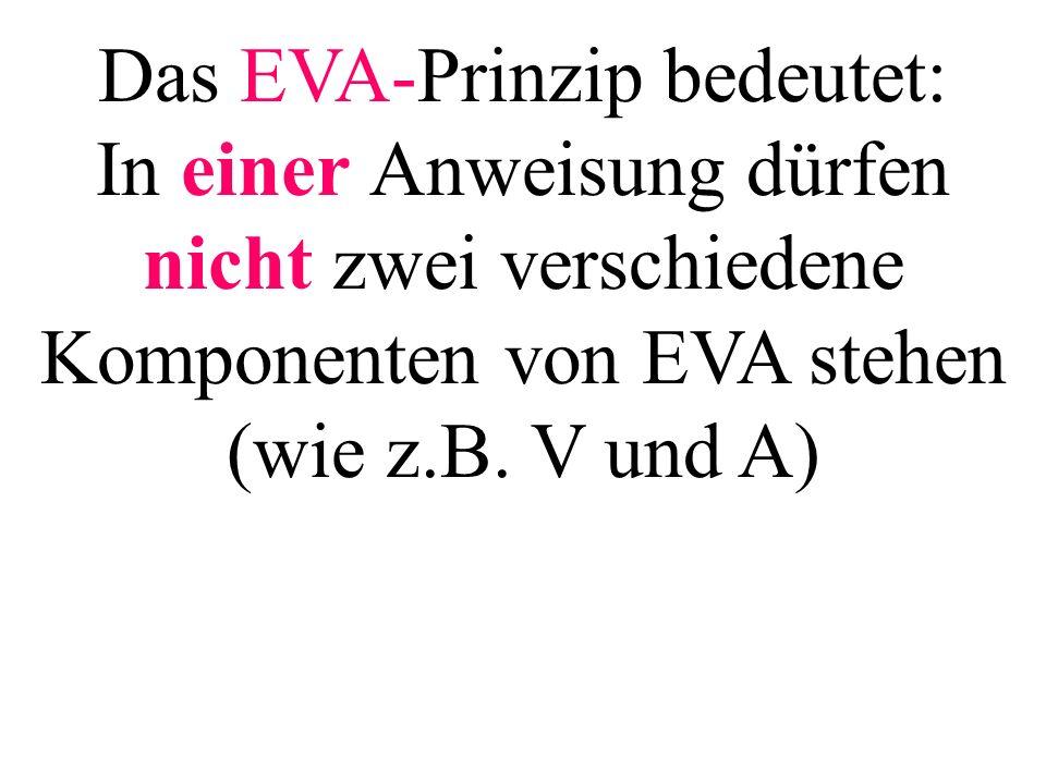 Das EVA-Prinzip bedeutet: