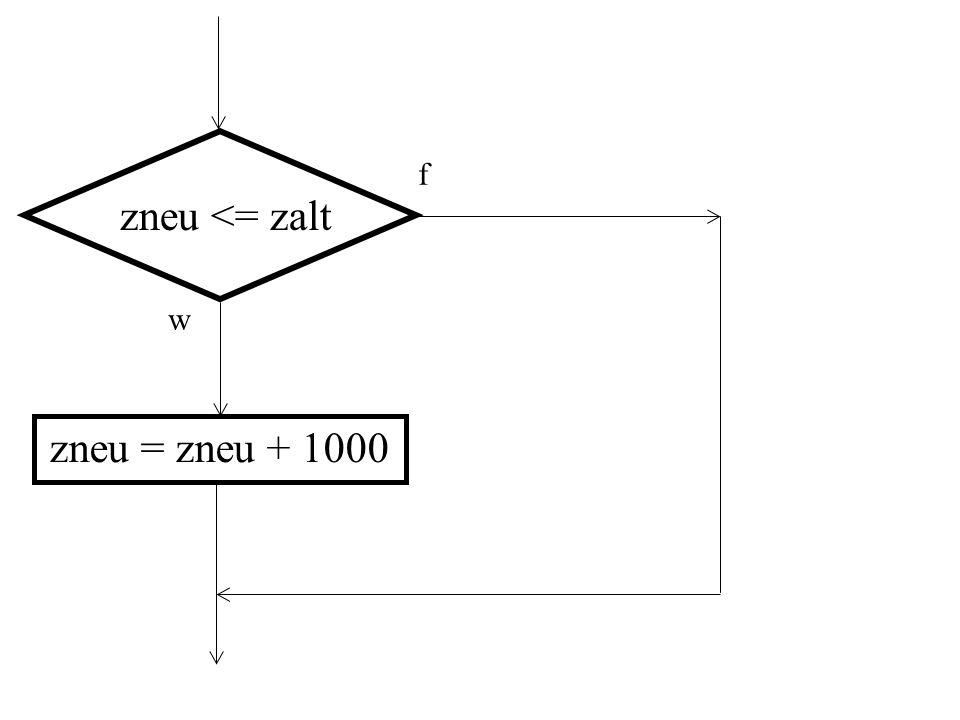 f zneu <= zalt w zneu = zneu + 1000 Weiter mit PP.