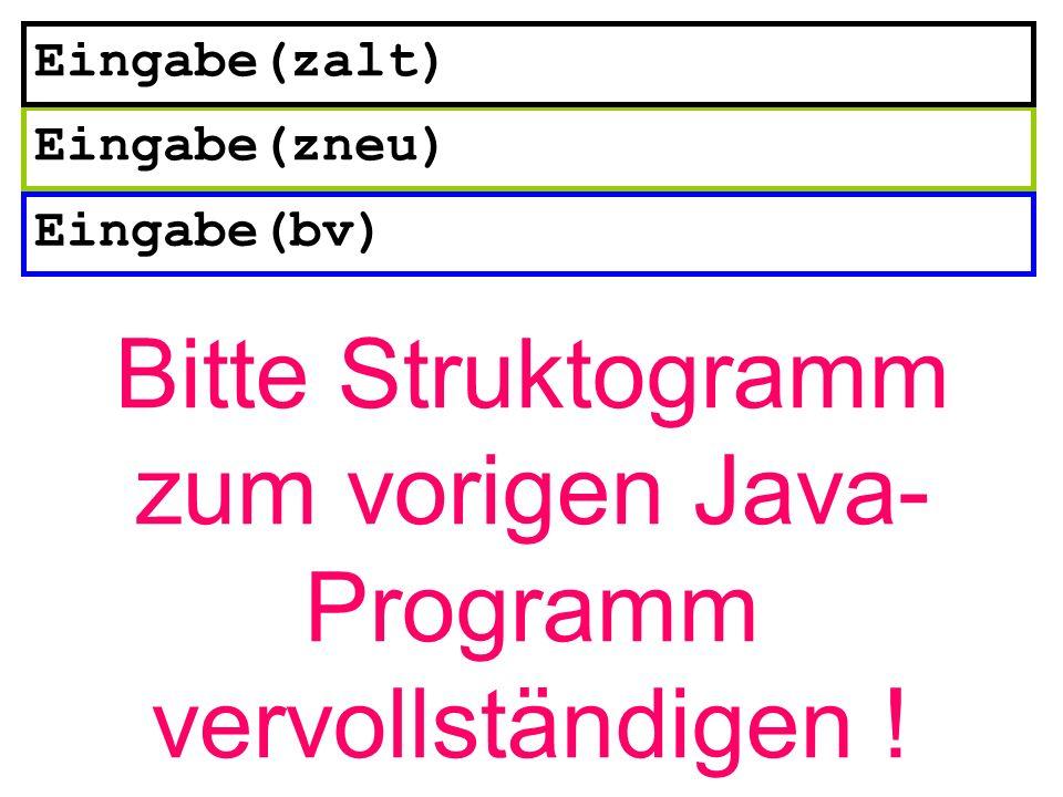 Bitte Struktogramm zum vorigen Java-Programm vervollständigen !