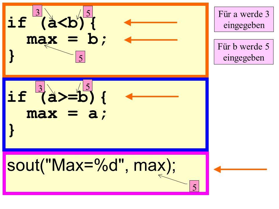 if (a<b){ max = b; } if (a>=b){ max = a; } sout( Max=%d , max);