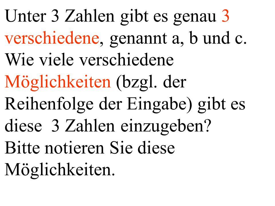 Unter 3 Zahlen gibt es genau 3 verschiedene, genannt a, b und c